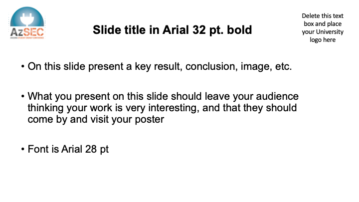 32 pt bold title; present key result, conclusion, or image; leave your audience interested in your work